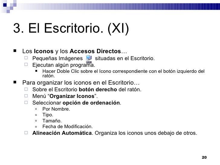 3. El Escritorio. (XI) <ul><li>Los  Iconos  y los  Accesos Directos … </li></ul><ul><ul><li>Pequeñas Imágenes  situadas en...