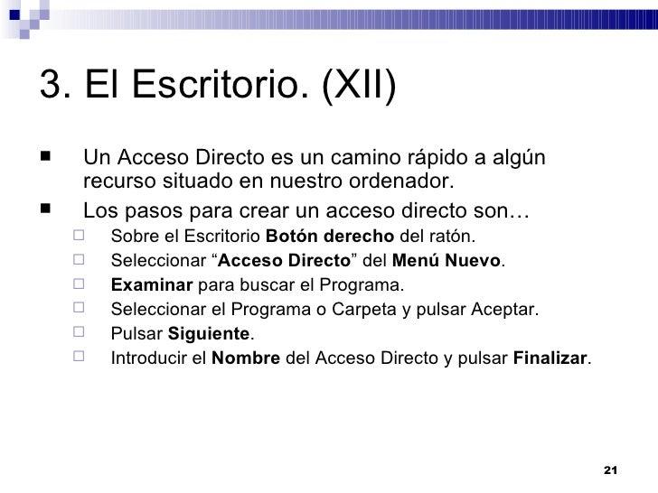 3. El Escritorio. (XII) <ul><li>Un Acceso Directo es un camino rápido a algún recurso situado en nuestro ordenador. </li><...