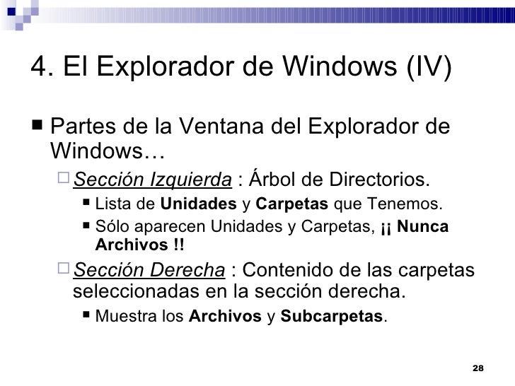 4. El Explorador de Windows (IV) <ul><li>Partes de la Ventana del Explorador de Windows… </li></ul><ul><ul><li>Sección Izq...