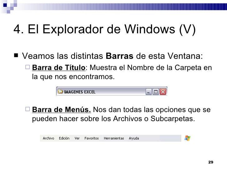 4. El Explorador de Windows (V) <ul><li>Veamos las distintas  Barras  de esta Ventana: </li></ul><ul><ul><li>Barra de Títu...