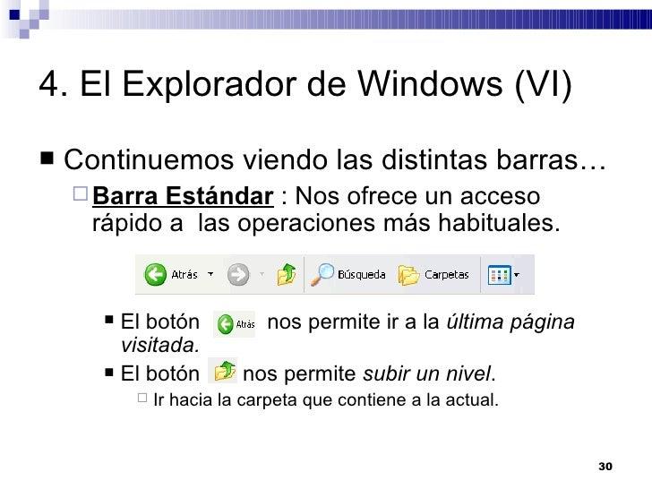 4. El Explorador de Windows (VI) <ul><li>Continuemos viendo las distintas barras… </li></ul><ul><ul><li>Barra Estándar  : ...