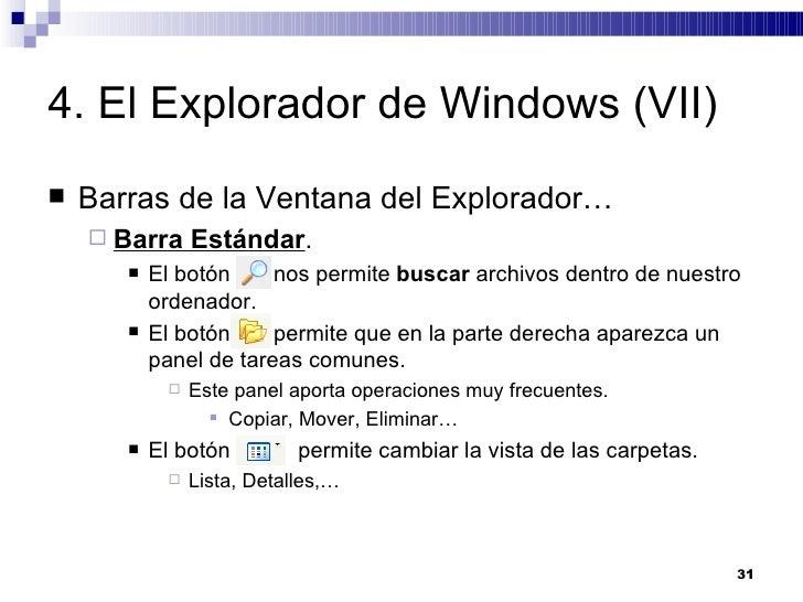 4. El Explorador de Windows (VII) <ul><li>Barras de la Ventana del Explorador… </li></ul><ul><ul><li>Barra Estándar . </li...