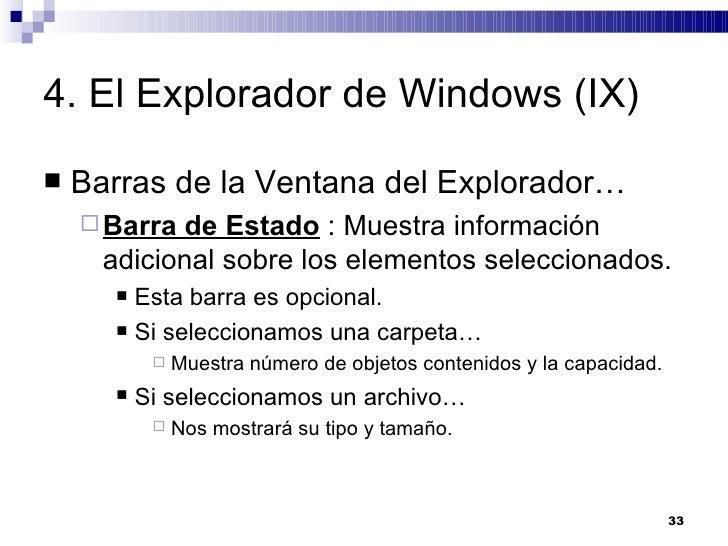 4. El Explorador de Windows (IX) <ul><li>Barras de la Ventana del Explorador… </li></ul><ul><ul><li>Barra de Estado  : Mue...