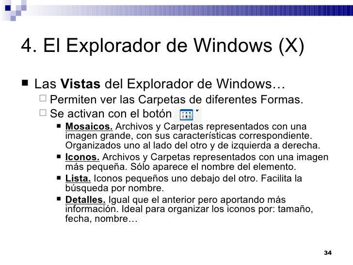 4. El Explorador de Windows (X) <ul><li>Las  Vistas  del Explorador de Windows… </li></ul><ul><ul><li>Permiten ver las Car...