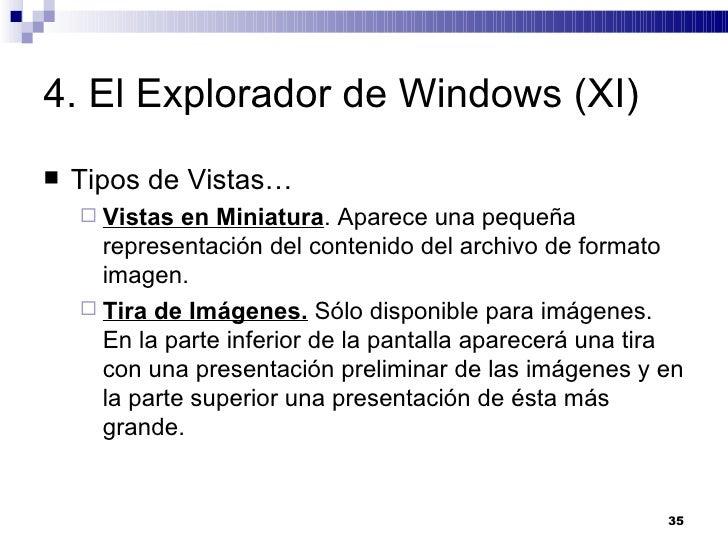 4. El Explorador de Windows (XI) <ul><li>Tipos de Vistas… </li></ul><ul><ul><li>Vistas en Miniatura . Aparece una pequeña ...