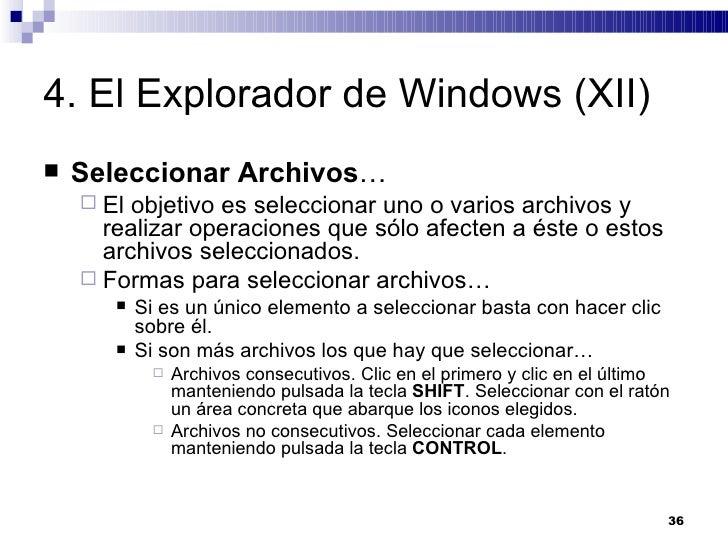 4. El Explorador de Windows (XII) <ul><li>Seleccionar Archivos … </li></ul><ul><ul><li>El objetivo es seleccionar uno o va...