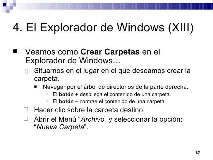 4. El Explorador de Windows (XIII) <ul><li>Veamos como  Crear Carpetas  en el Explorador de Windows… </li></ul><ul><ul><li...