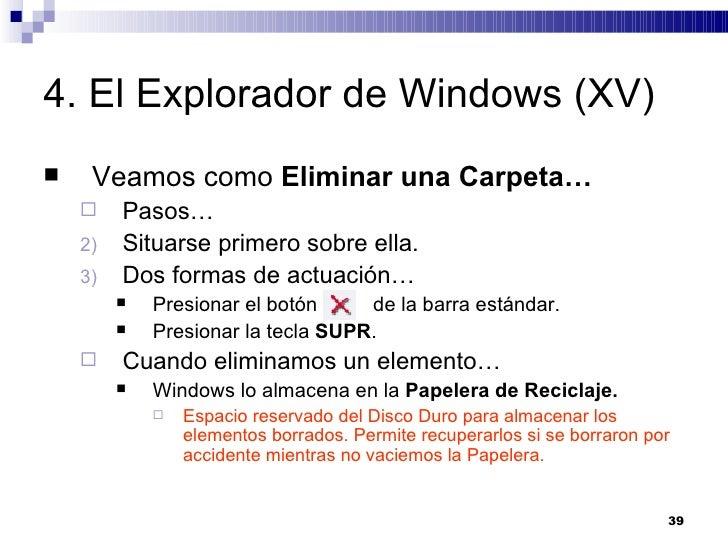 4. El Explorador de Windows (XV) <ul><li>Veamos como  Eliminar una Carpeta… </li></ul><ul><ul><li>Pasos… </li></ul></ul><u...
