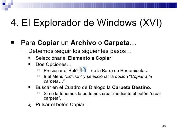 4. El Explorador de Windows (XVI) <ul><li>Para  Copiar  un  Archivo  o  Carpeta … </li></ul><ul><ul><li>Debemos seguir los...