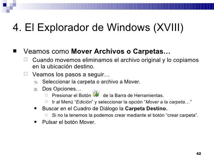 4. El Explorador de Windows (XVIII) <ul><li>Veamos como  Mover Archivos o Carpetas… </li></ul><ul><ul><li>Cuando movemos e...