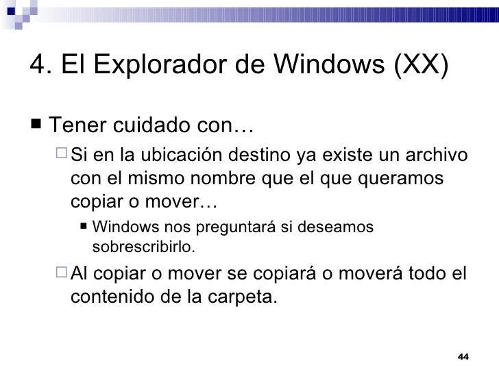 4. El Explorador de Windows (XX) <ul><li>Tener cuidado con… </li></ul><ul><ul><li>Si en la ubicación destino ya existe un ...