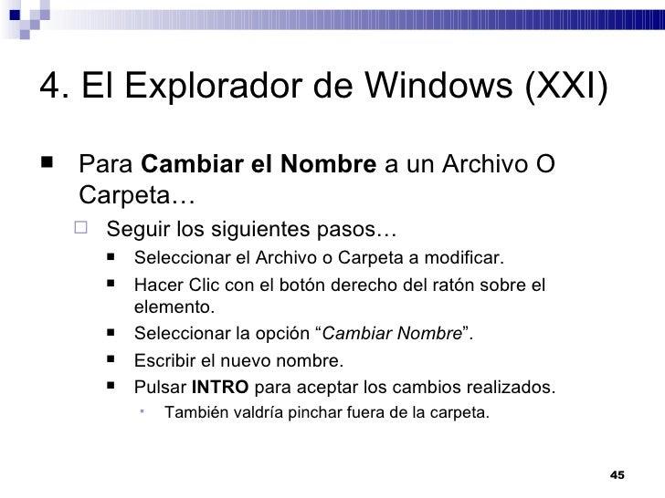 4. El Explorador de Windows (XXI) <ul><li>Para  Cambiar el Nombre  a un Archivo O Carpeta… </li></ul><ul><ul><li>Seguir lo...