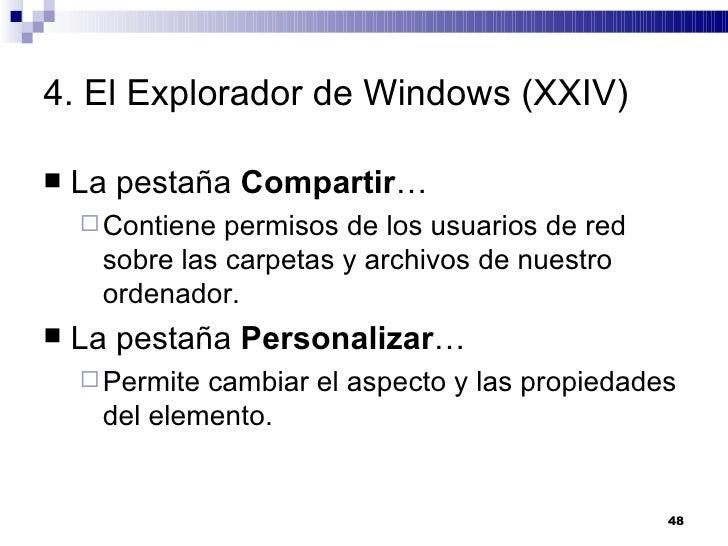 4. El Explorador de Windows (XXIV) <ul><li>La pestaña  Compartir … </li></ul><ul><ul><li>Contiene permisos de los usuarios...