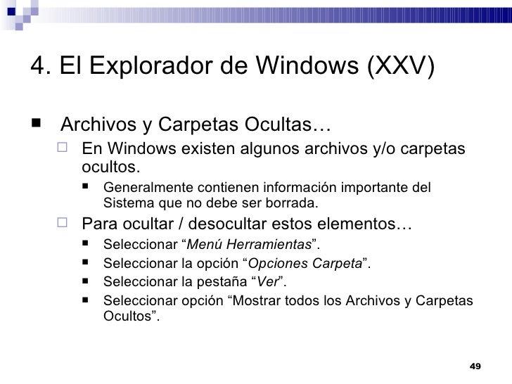 4. El Explorador de Windows (XXV) <ul><li>Archivos y Carpetas Ocultas… </li></ul><ul><ul><li>En Windows existen algunos ar...