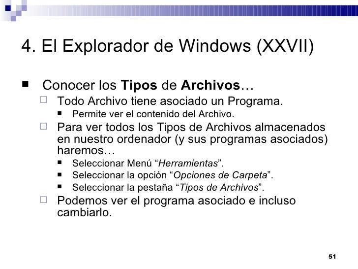 4. El Explorador de Windows (XXVII) <ul><li>Conocer los  Tipos  de  Archivos … </li></ul><ul><ul><li>Todo Archivo tiene as...
