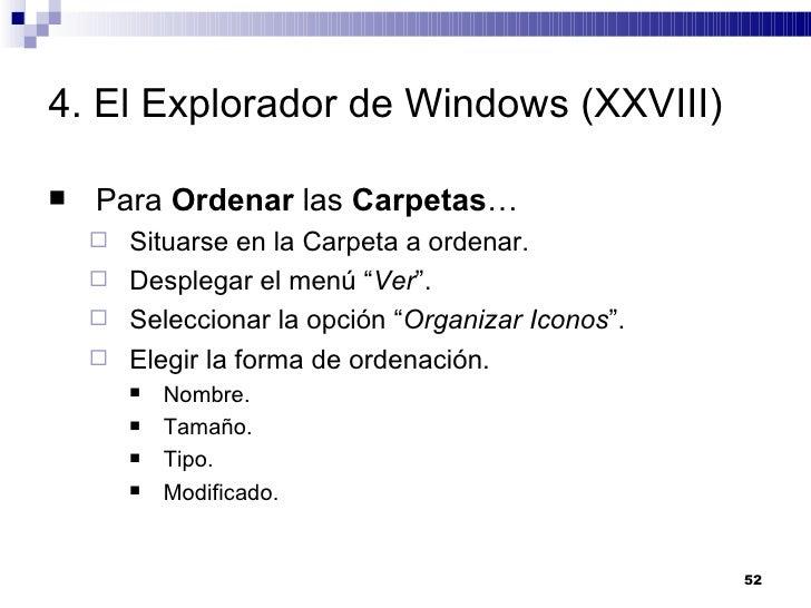 4. El Explorador de Windows (XXVIII) <ul><li>Para  Ordenar  las  Carpetas … </li></ul><ul><ul><li>Situarse en la Carpeta a...