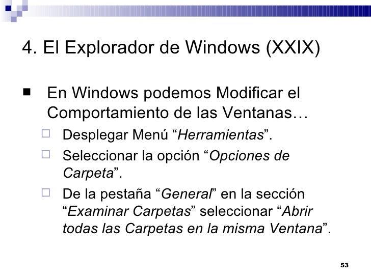 4. El Explorador de Windows (XXIX) <ul><li>En Windows podemos Modificar el Comportamiento de las Ventanas… </li></ul><ul><...