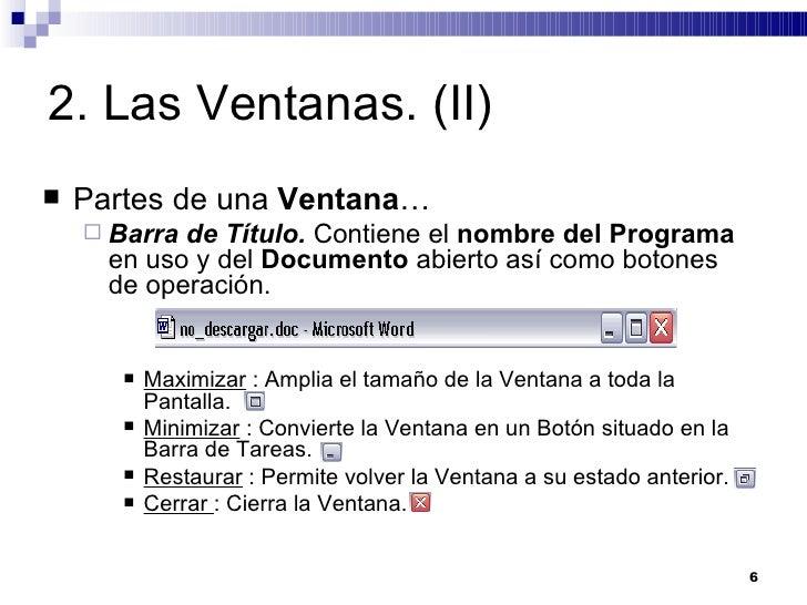 2. Las Ventanas. (II) <ul><li>Partes de una  Ventana … </li></ul><ul><ul><li>Barra de Título.  Contiene el  nombre del Pro...