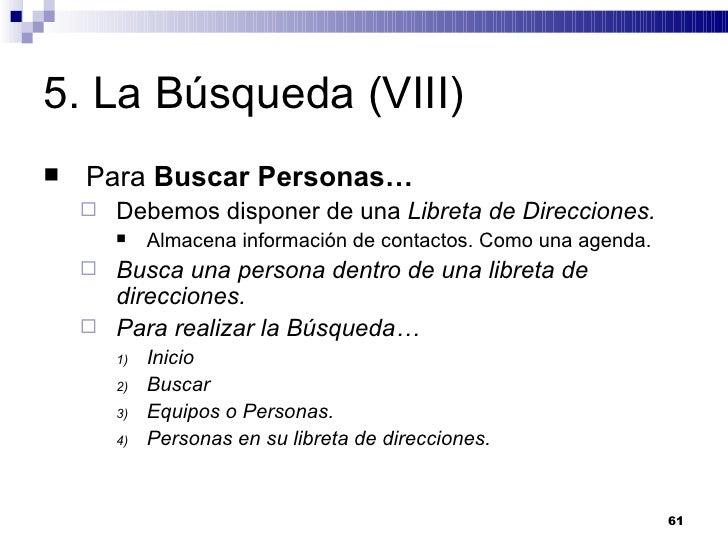 5. La Búsqueda (VIII) <ul><li>Para  Buscar Personas… </li></ul><ul><ul><li>Debemos disponer de una  Libreta de Direcciones...