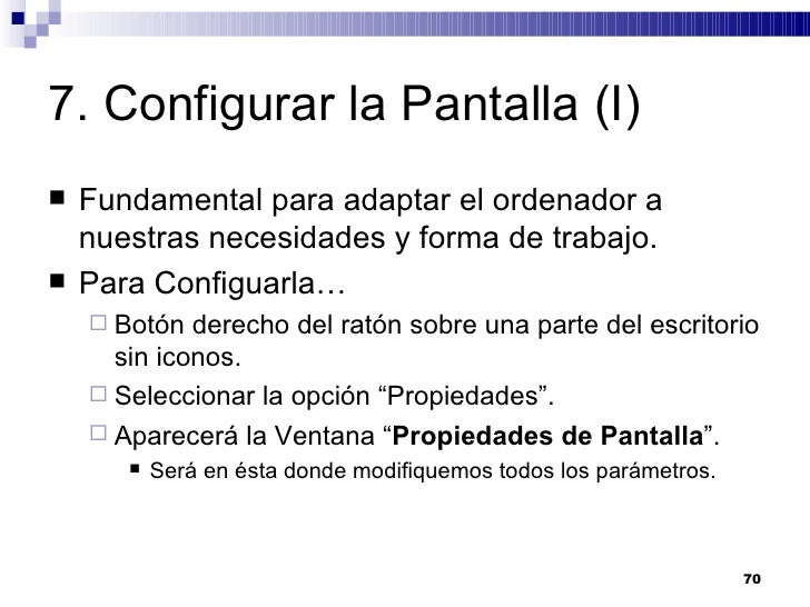 7. Configurar la Pantalla (I) <ul><li>Fundamental para adaptar el ordenador a nuestras necesidades y forma de trabajo. </l...
