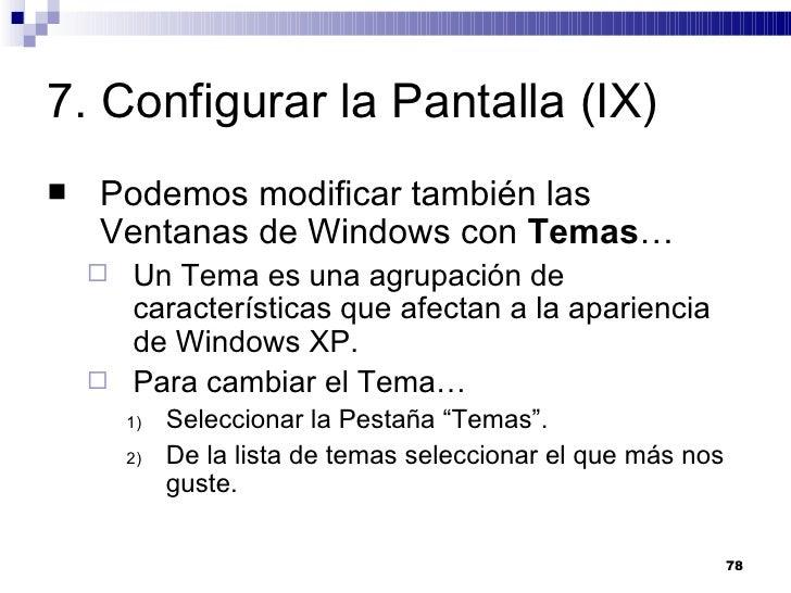 7. Configurar la Pantalla (IX) <ul><li>Podemos modificar también las Ventanas de Windows con  Temas … </li></ul><ul><ul><l...