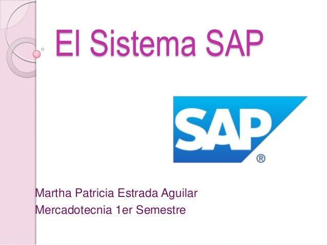 El Sistema SAP Martha Patricia Estrada Aguilar Mercadotecnia 1er Semestre