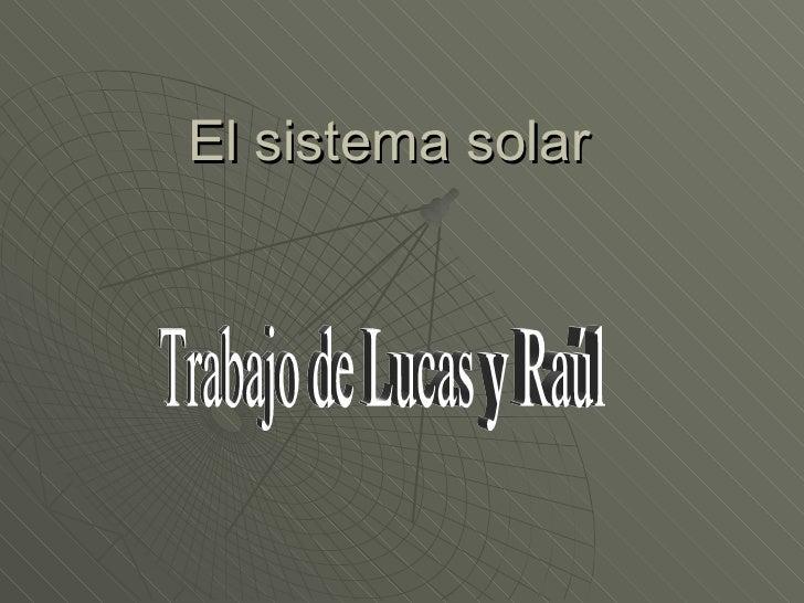 El sistema solar Trabajo de Lucas y Raúl