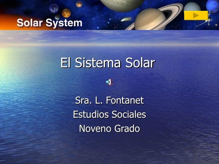 El Sistema Solar Sra. L. Fontanet Estudios Sociales Noveno Grado