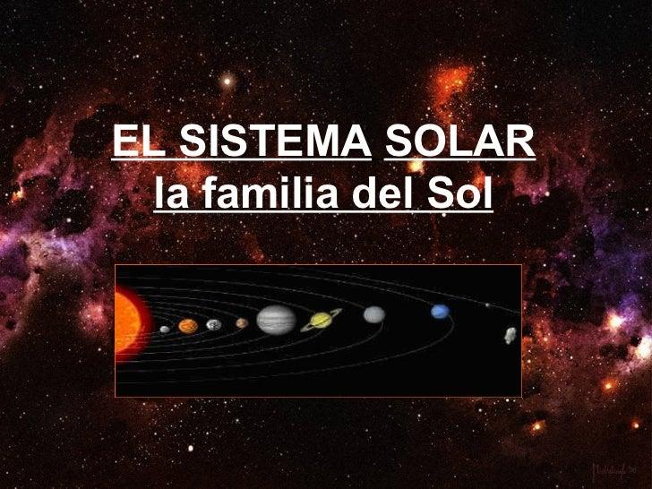 EL SISTEMA   SOLAR la familia del Sol