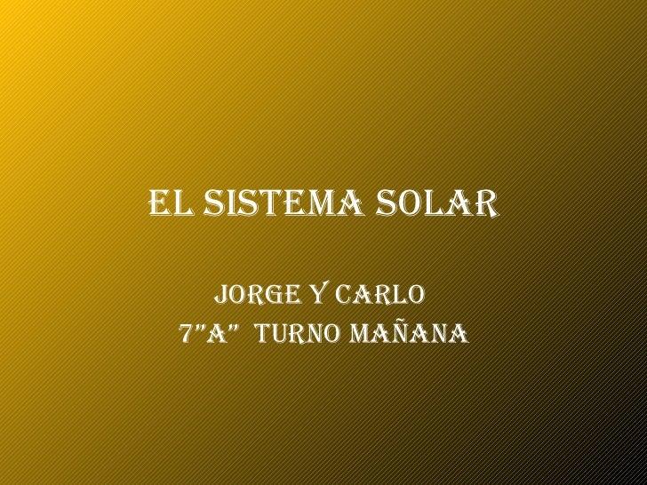 """El sistema solar JORGE Y CARLO  7""""A""""  Turno Mañana"""