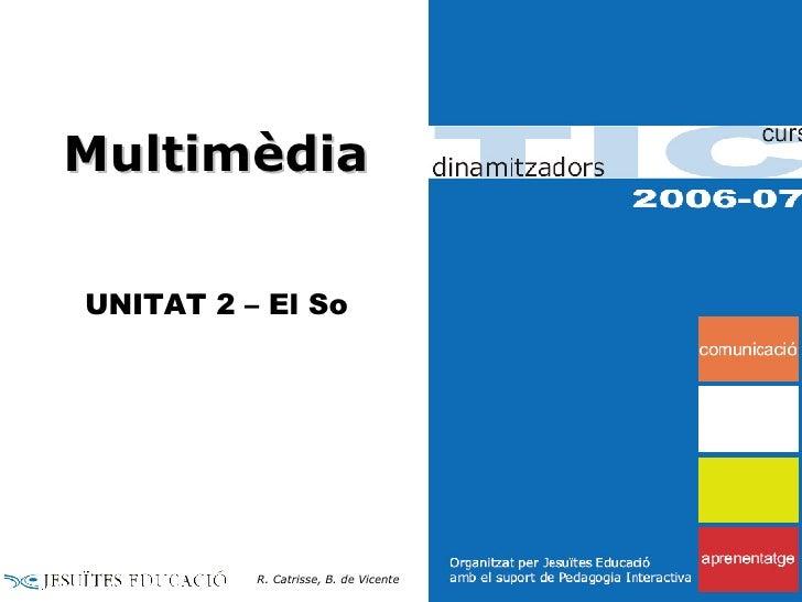 Multimèdia UNITAT 2 – El So R. Catrisse, B. de Vicente