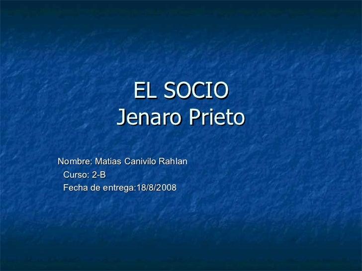 EL SOCIO Jenaro Prieto Nombre: Matias Canivilo Rahlan Curso: 2-B Fecha de entrega:18/8/2008