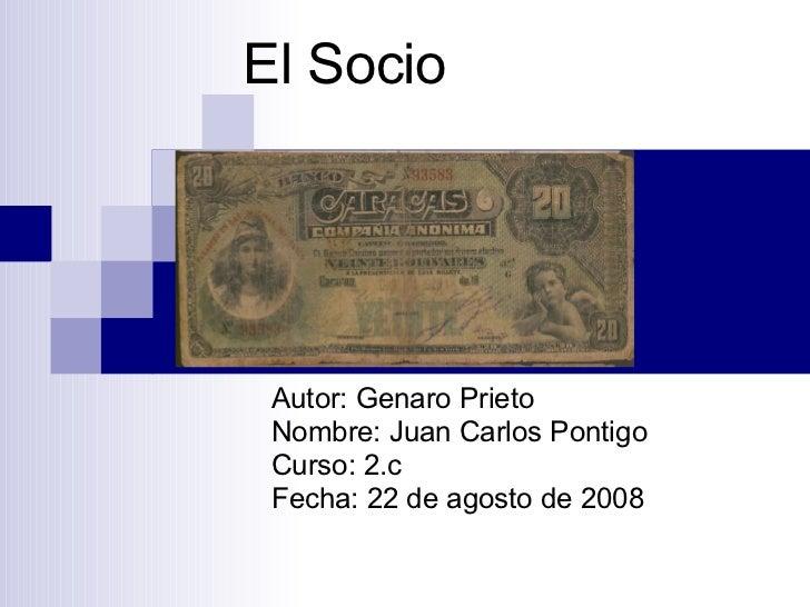 El Socio Autor: Genaro Prieto Nombre: Juan Carlos Pontigo Curso: 2.c Fecha: 22 de agosto de 2008
