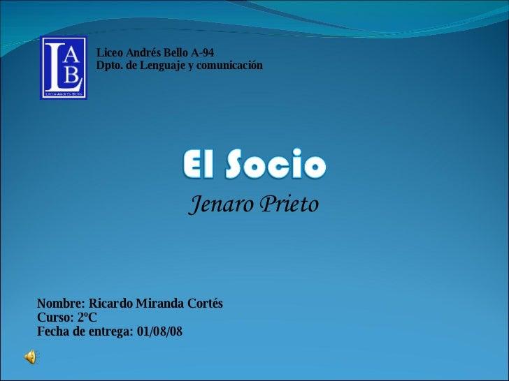 Jenaro Prieto Liceo Andrés Bello A-94 Dpto. de Lenguaje y comunicación Nombre: Ricardo Miranda Cortés Curso: 2ºC Fecha de ...
