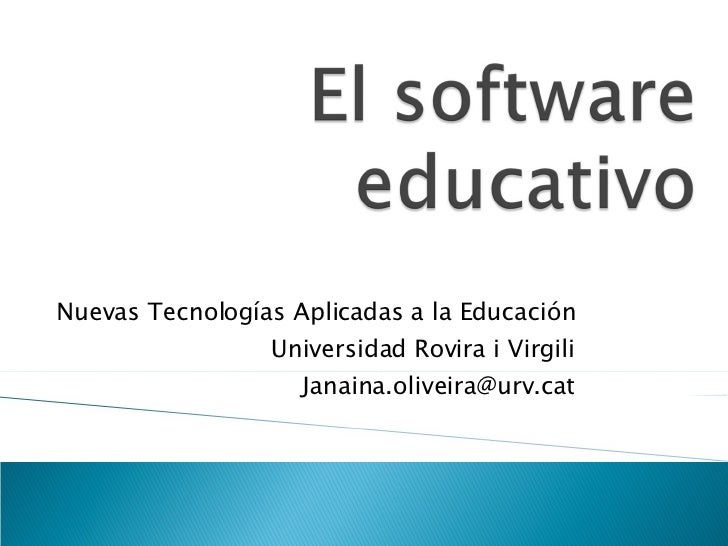 Nuevas Tecnologías Aplicadas a la Educación Universidad Rovira i Virgili [email_address]