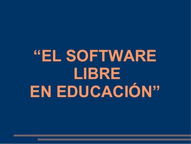 """""""EL SOFTWARE LIBRE EN EDUCACIÓN"""""""