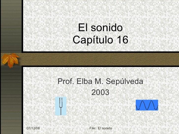 El sonido Capítulo 16 Prof. Elba M. Sepúlveda 2003