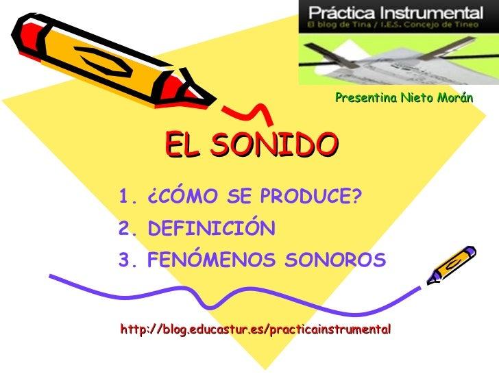 EL SONIDO <ul><ul><li>¿CÓMO SE PRODUCE? </li></ul></ul><ul><ul><li>DEFINICIÓN </li></ul></ul><ul><ul><li>FENÓMENOS SONOROS...