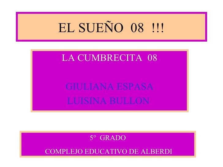 EL SUEÑO  08  !!! LA CUMBRECITA  08 GIULIANA ESPASA LUISINA BULLON   5°  GRADO COMPLEJO EDUCATIVO DE ALBERDI