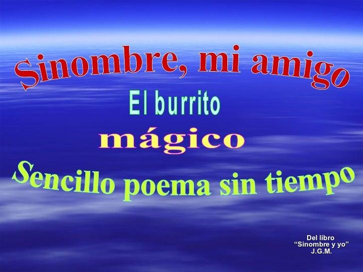 """Del libro  """"Sinombre y yo"""" J.G.M. mágico Sinombre, mi amigo Sencillo poema sin tiempo El burrito"""