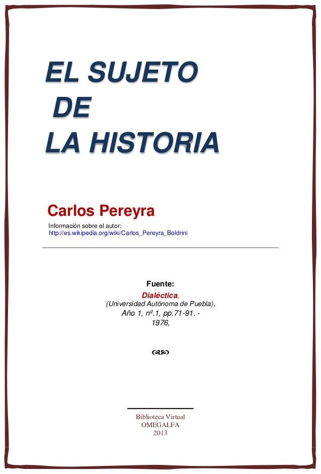 EL SUJETO DE LA HISTORIA Carlos Pereyra Información sobre el autor: http://es.wikipedia.org/wiki/Carlos_Pereyra_Boldrini F...