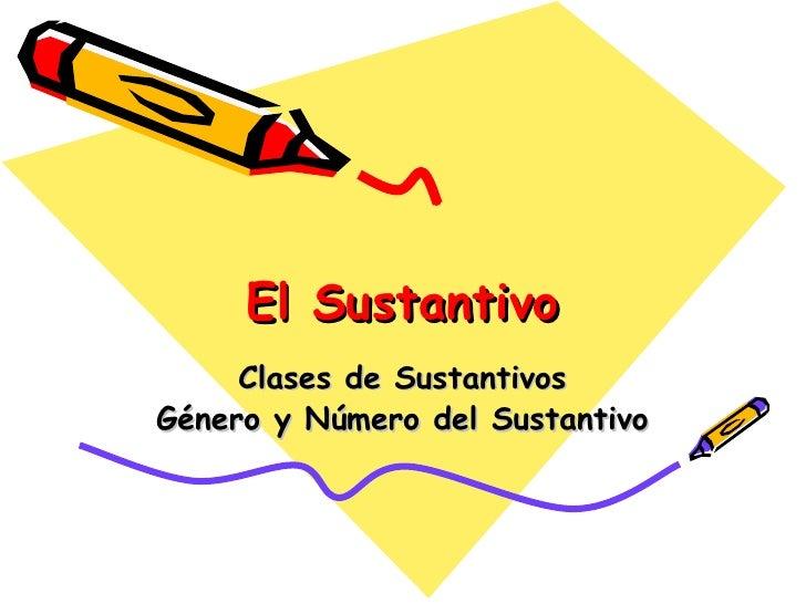 El Sustantivo Clases de Sustantivos Género y Número del Sustantivo
