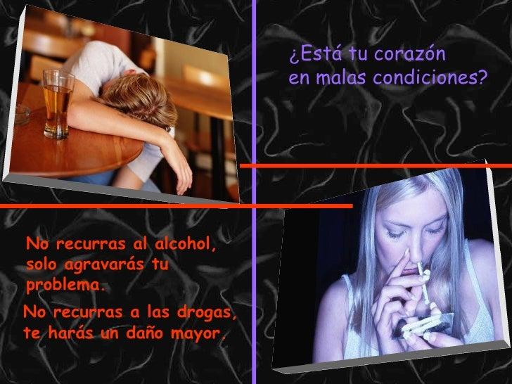 ¿ Está tu corazón  en malas condiciones? No recurras al alcohol,  solo agravarás tu  problema. No recurras a las drogas, t...