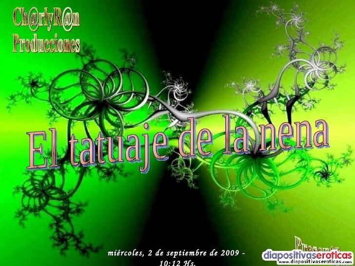 Ch@rlyR@n Producciones Presenta miércoles, 2 de septiembre de 2009  -  10:12  Hs. El tatuaje de la nena