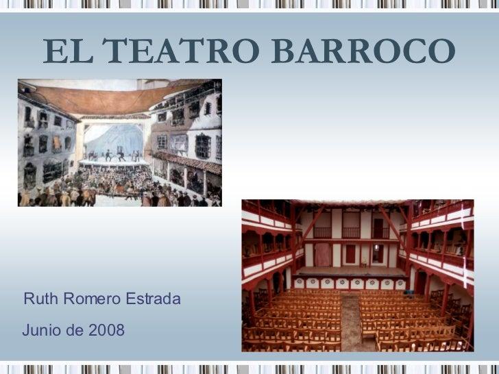 EL TEATRO BARROCO Ruth Romero Estrada Junio de 2008