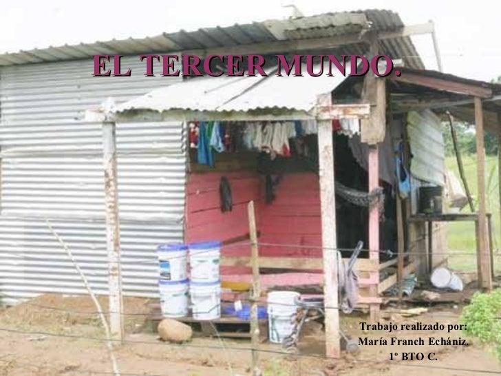 EL TERCER MUNDO. Trabajo realizado por: María Franch Echániz. 1º BTO C.