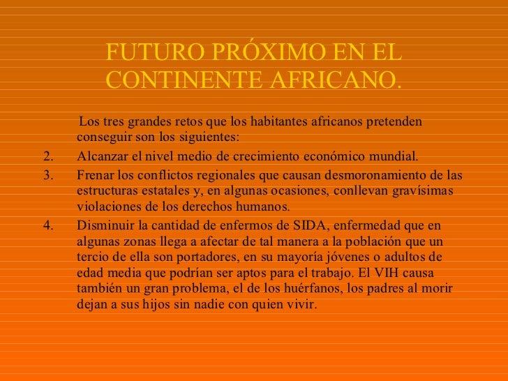 FUTURO PRÓXIMO EN EL CONTINENTE AFRICANO. <ul><li>Los tres grandes retos que los habitantes africanos pretenden conseguir ...