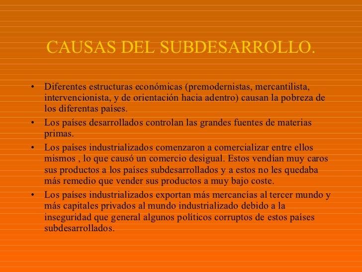 CAUSAS DEL SUBDESARROLLO. <ul><li>Diferentes estructuras económicas (premodernistas, mercantilista, intervencionista, y de...