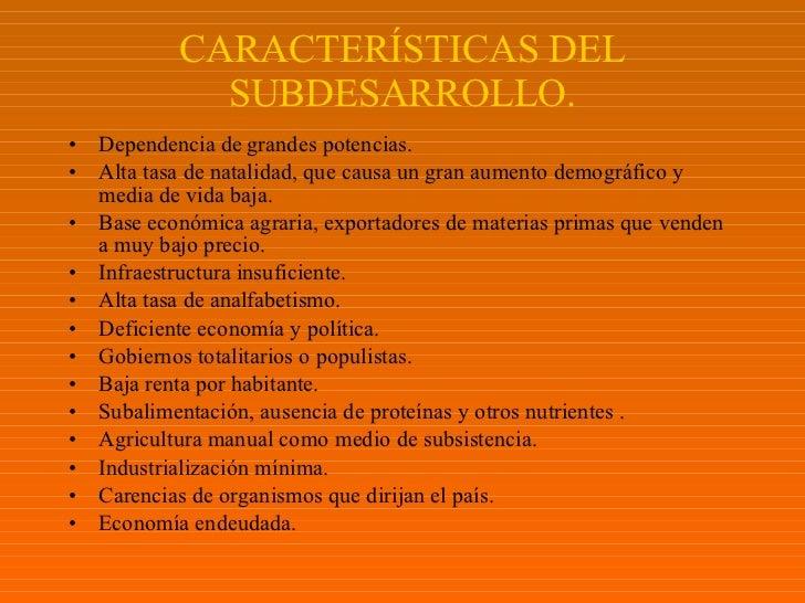 CARACTERÍSTICAS DEL SUBDESARROLLO. <ul><li>Dependencia de   grandes potencias. </li></ul><ul><li>Alta tasa de natalidad, q...