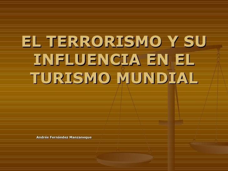 EL TERRORISMO Y SU INFLUENCIA EN EL TURISMO MUNDIAL Andrés Fernández Manzaneque